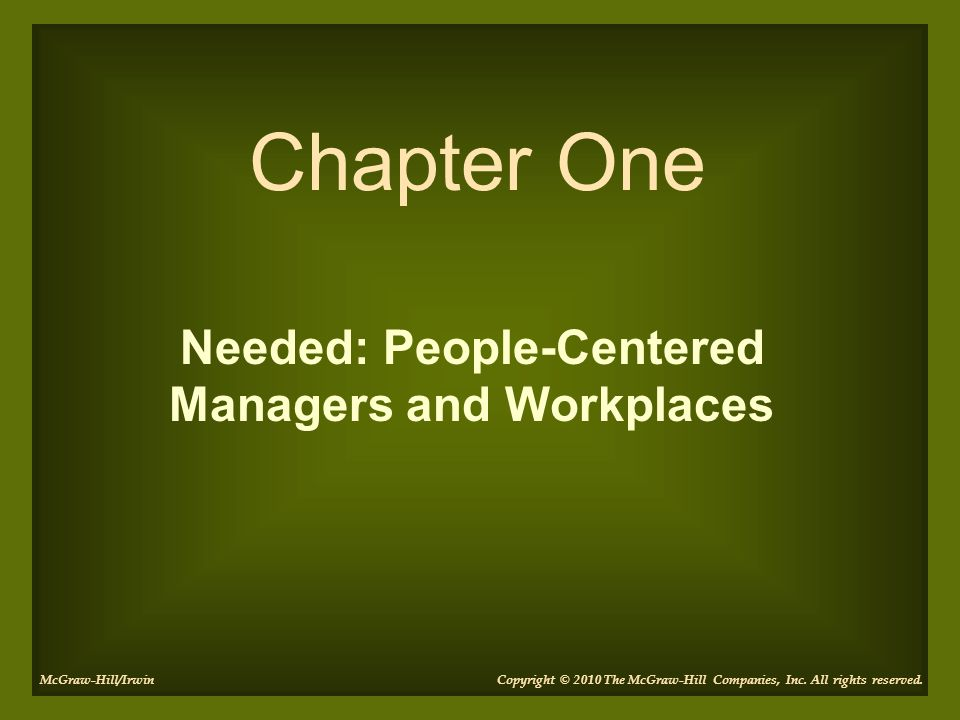 Needed: People-Centered Managers and Workplaces Chapter One Copyright © 2010 The McGraw-Hill Companies, Inc. All rights reserved.McGraw-Hill/Irwin