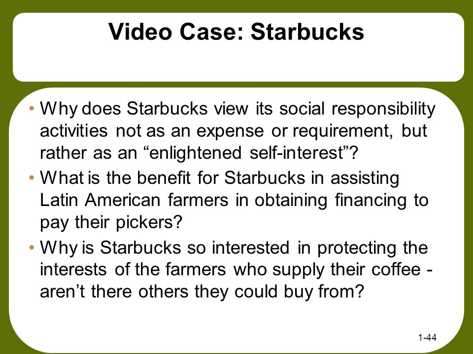 """Video Case: Starbucks Why does Starbucks view its social responsibility activities not as an expense or requirement, but rather as an """"enlightened sel"""