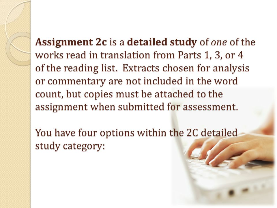 Assignment 2c is a detailed study of one of the works read in translation from Parts 1, 3, or 4 of the reading list.