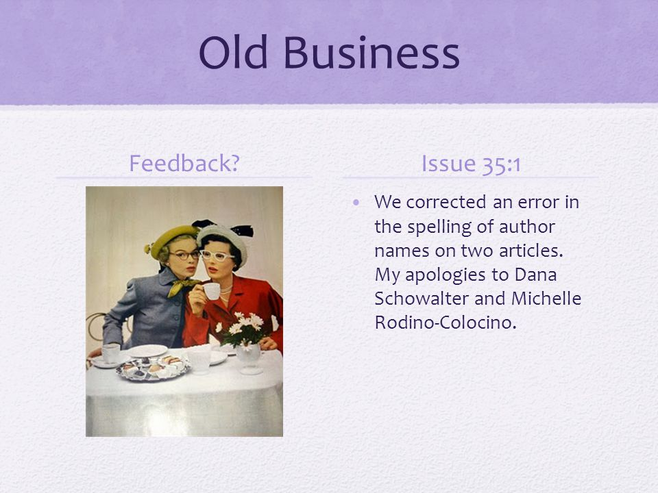 Old Business Feedback. We corrected an error in the spelling of author names on two articles.
