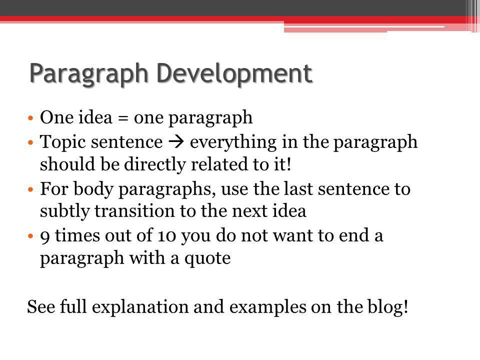 Quotation Blending The aim of using evidence from the text is that the quotation enhances your idea and helps prove you are right You have to incorporate your quotations After a quotation you need to explain/analyze it, quotes cannot speak for themselves ▫Steer clear of phrases like, this quote shows… or this quote tell us… Use only the parts of the quotation that are relevant to your ideas Doing this well is an art form that takes LOTS of practice!