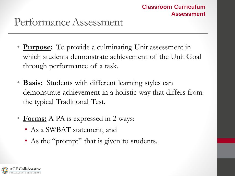 Performance Assessment Purpose: To provide a culminating Unit assessment in which students demonstrate achievement of the Unit Goal through performance of a task.