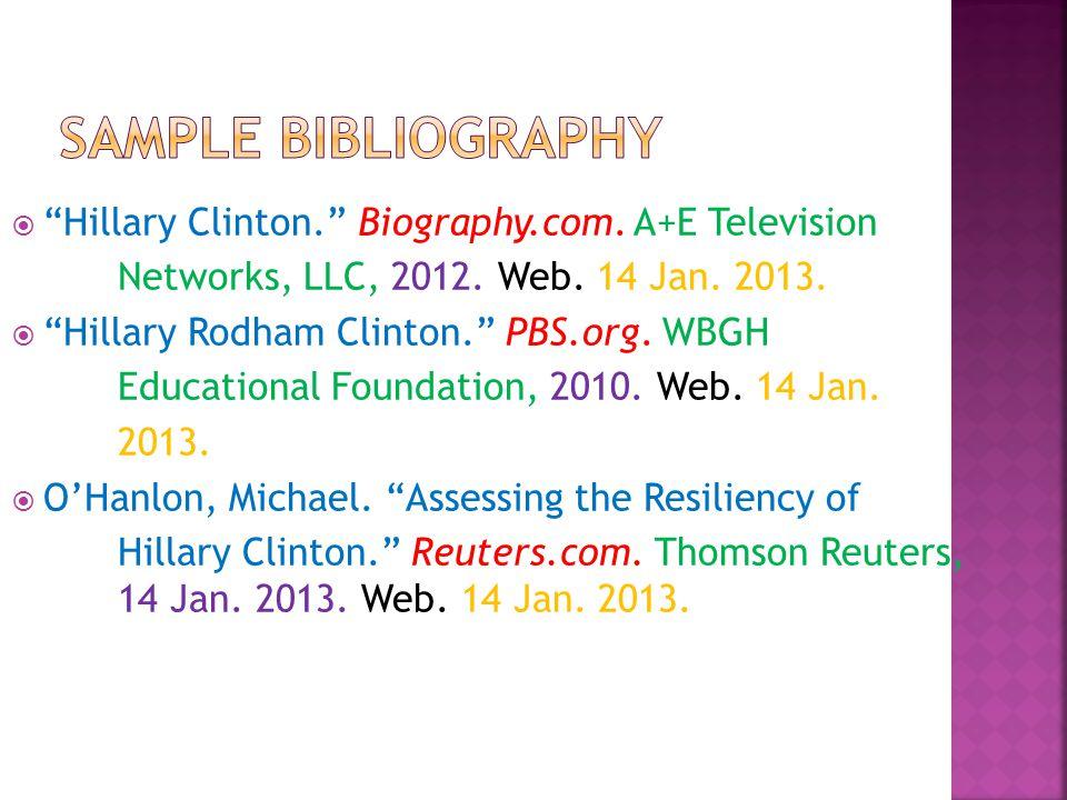 " ""Hillary Clinton."" Biography.com. A+E Television Networks, LLC, 2012. Web. 14 Jan. 2013.  ""Hillary Rodham Clinton."" PBS.org. WBGH Educational Found"