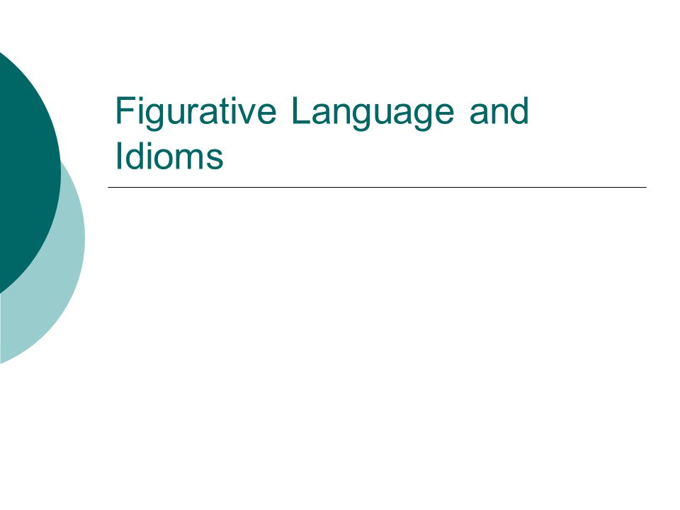 Figurative Language and Idioms
