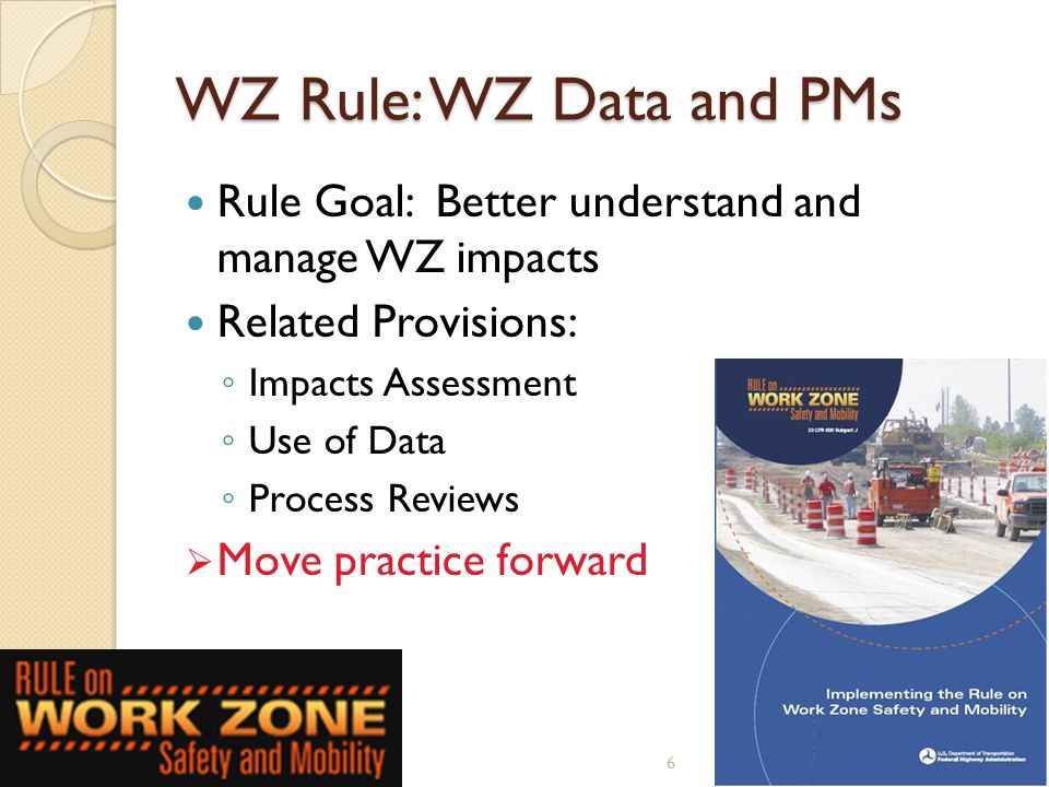 6 WZ Rule: WZ Data and PMs Rule Goal: Better understand and manage WZ impacts Related Provisions: ◦ Impacts Assessment ◦ Use of Data ◦ Process Reviews  Move practice forward