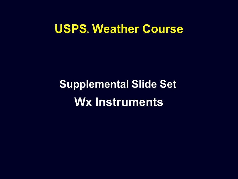 USPS ® Weather Course Supplemental Slide Set Wx Instruments