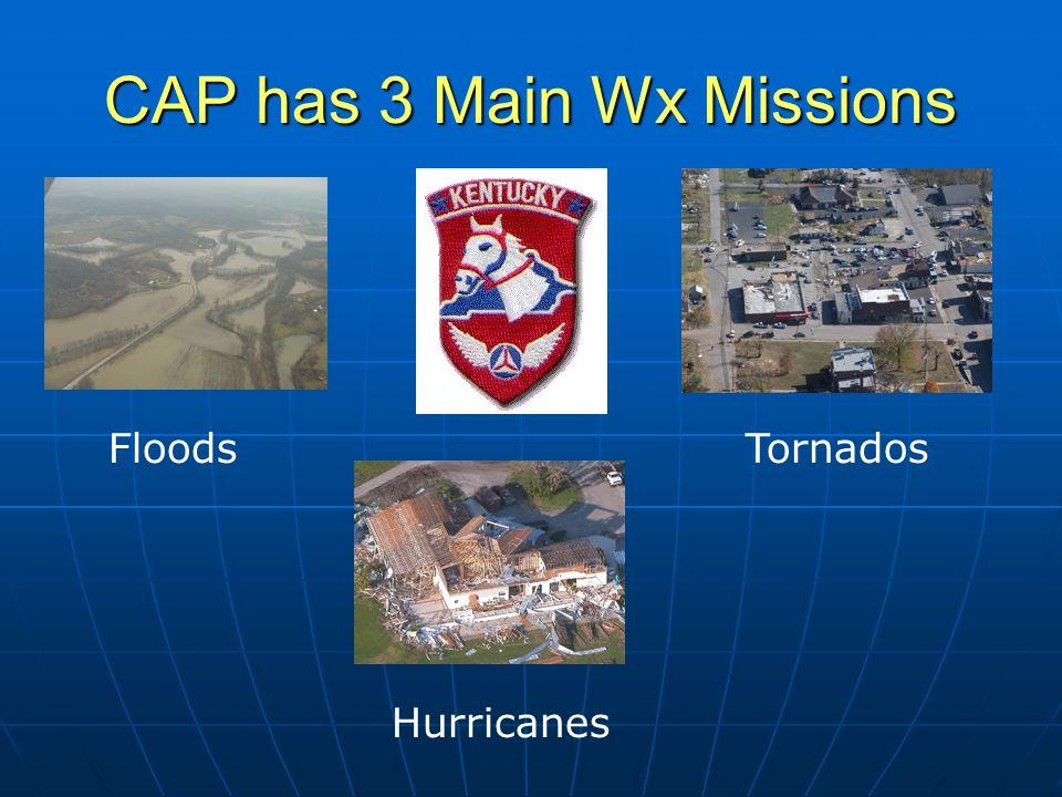 CAP has 3 Main Wx Missions FloodsTornados Hurricanes