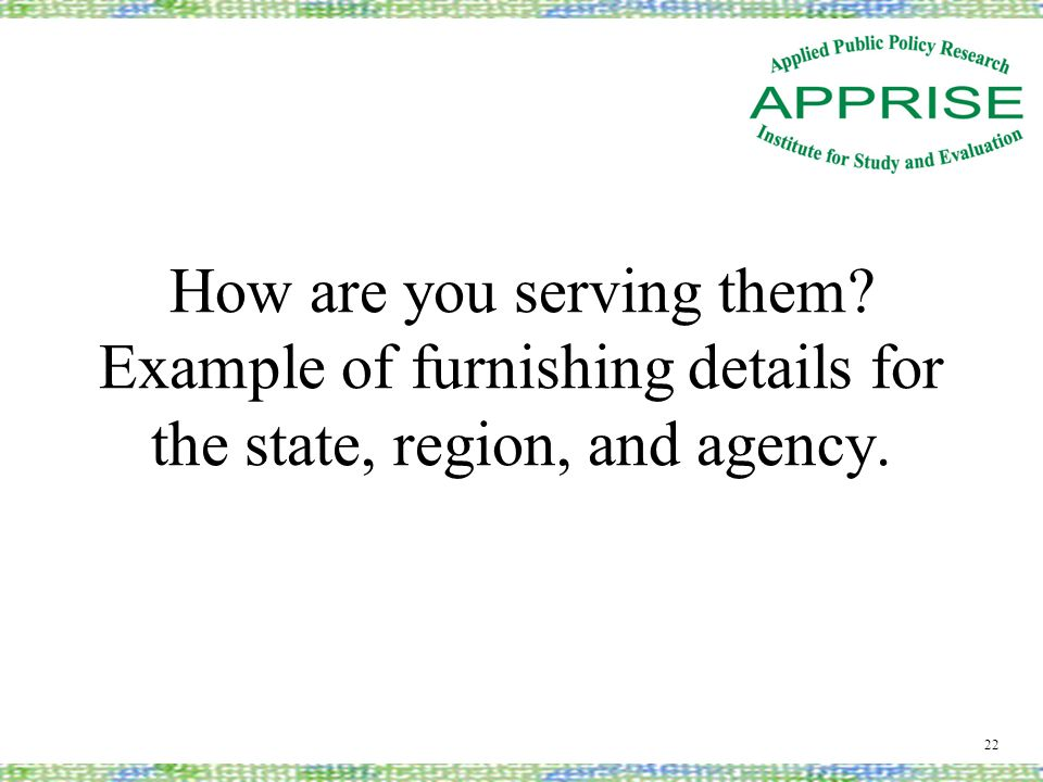 How are you serving them Example of furnishing details for the state, region, and agency. 22