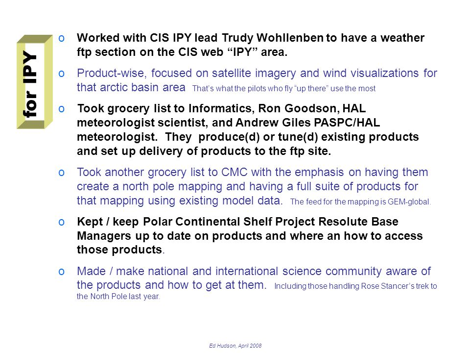 Ed Hudson, April 2008 oWorked with CIS IPY lead Trudy Wohllenben to have a weather ftp section on the CIS web IPY area.