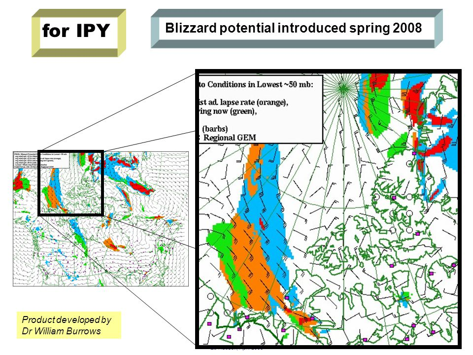Ed Hudson, April 2008 Blizzard potential introduced spring 2008 Product developed by Dr William Burrows for IPY