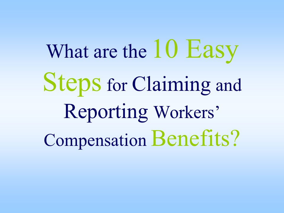 What are the 10 Easy Steps for Claiming and Reporting Workers' Compensation Benefits
