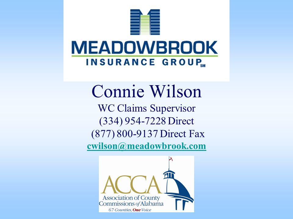 Connie Wilson WC Claims Supervisor (334) 954-7228 Direct (877) 800-9137 Direct Fax cwilson@meadowbrook.com cwilson@meadowbrook.com