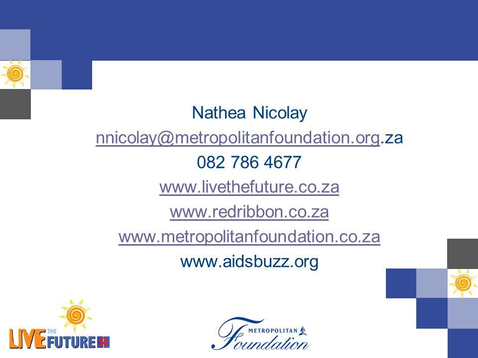Nathea Nicolay nnicolay@metropolitanfoundation.orgnnicolay@metropolitanfoundation.org.za 082 786 4677 www.livethefuture.co.za www.redribbon.co.za www.metropolitanfoundation.co.za www.aidsbuzz.org