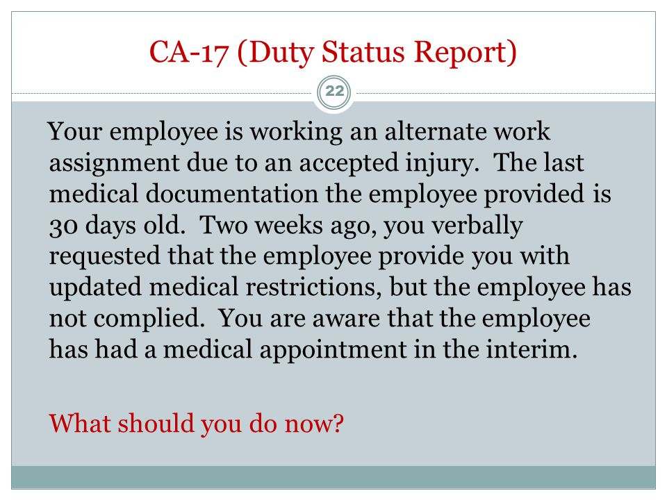 Alternate Work Assignment Your employee has provided you with a CA-17 that indicates no lifting greater than 10 lbs.