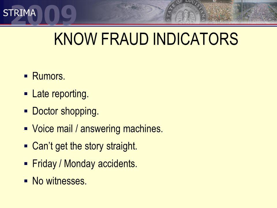 2009 STRIMA KNOW FRAUD INDICATORS  Rumors.  Late reporting.