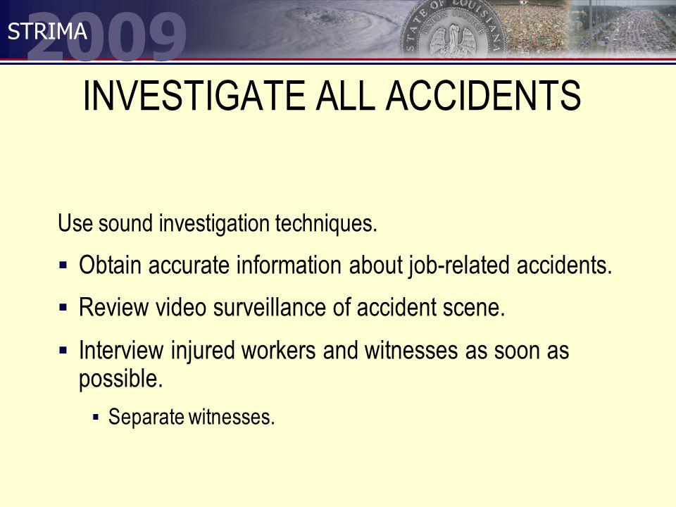 2009 STRIMA INVESTIGATE ALL ACCIDENTS Use sound investigation techniques.