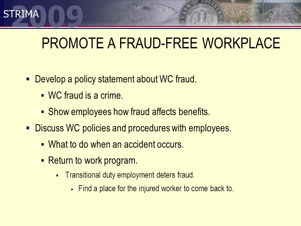 2009 STRIMA PROMOTE A FRAUD-FREE WORKPLACE  Develop a policy statement about WC fraud.