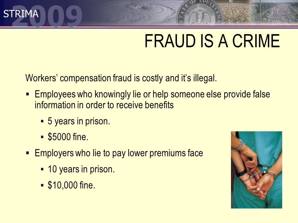 2009 STRIMA FRAUD IS A CRIME Workers' compensation fraud is costly and it's illegal.