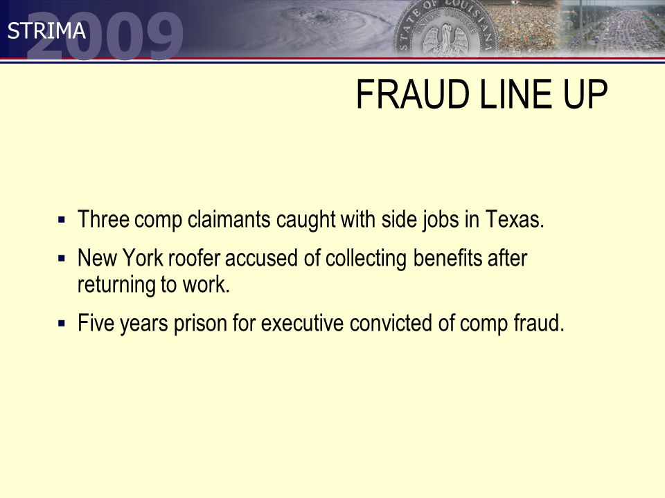 2009 STRIMA FRAUD LINE UP  Three comp claimants caught with side jobs in Texas.
