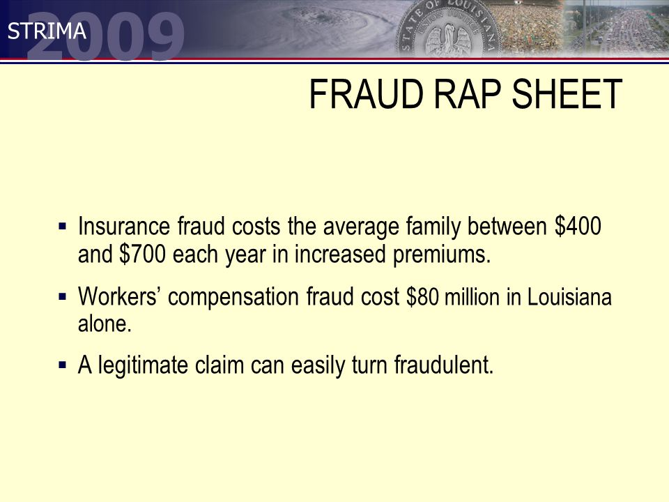 2009 STRIMA FRAUD RAP SHEET  Insurance fraud costs the average family between $400 and $700 each year in increased premiums.