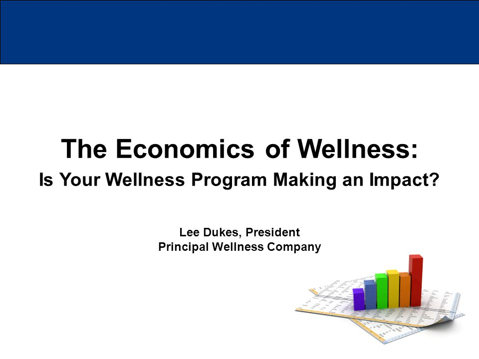 The Economics of Wellness: Is Your Wellness Program Making an Impact.