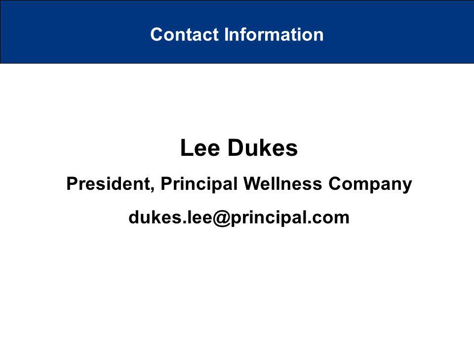 Lee Dukes President, Principal Wellness Company dukes.lee@principal.com Contact Information
