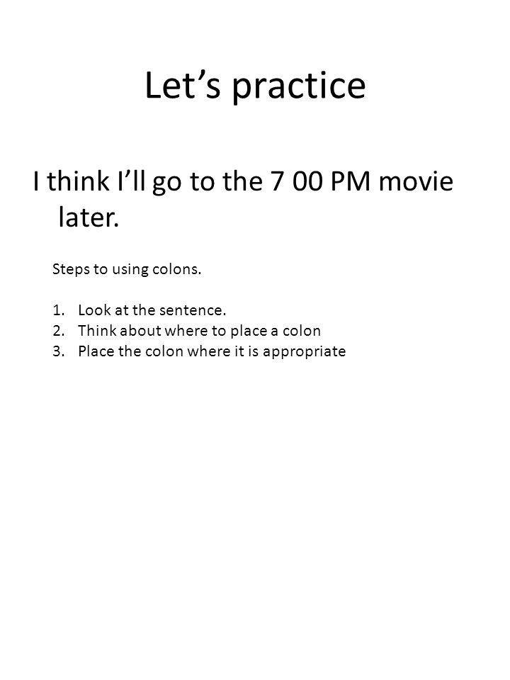 Let's practice I think I'll go to the 7 00 PM movie later.