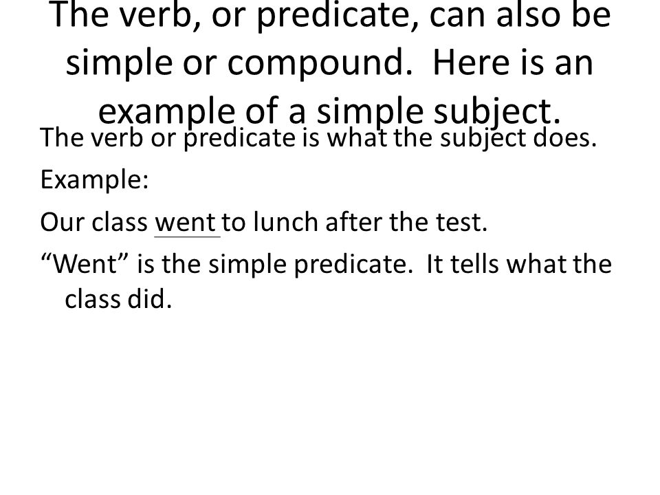 The verb, or predicate, can also be simple or compound.
