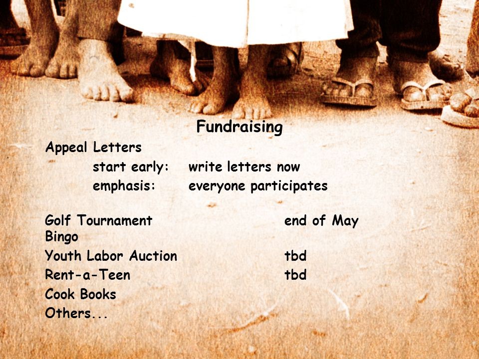 Fundraising Appeal Letters start early:write letters now emphasis:everyone participates Golf Tournamentend of May Bingo Youth Labor Auctiontbd Rent-a-Teentbd Cook Books Others...