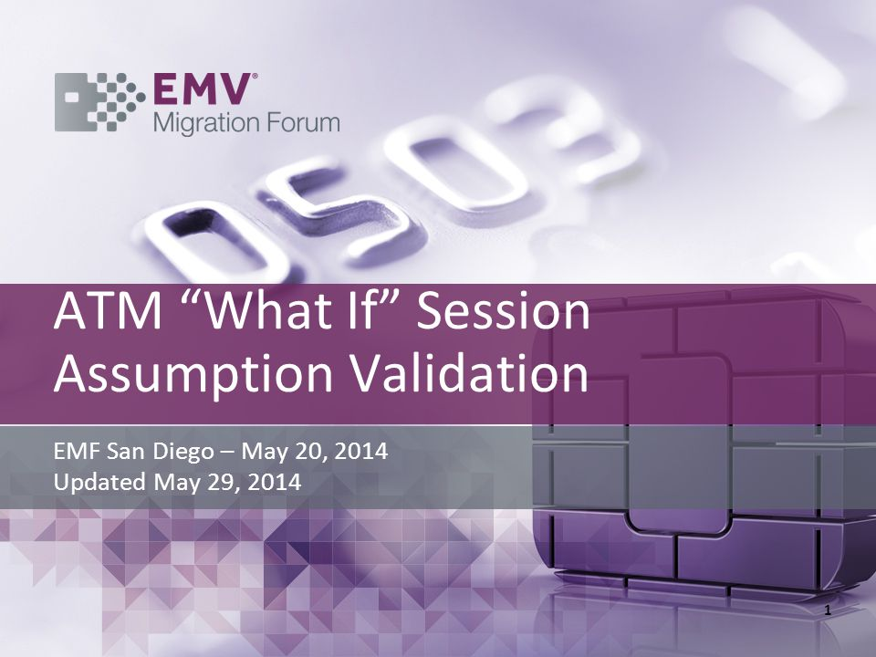 ATM What If Session Assumption Validation EMF San Diego – May 20, 2014 Updated May 29, 2014 1