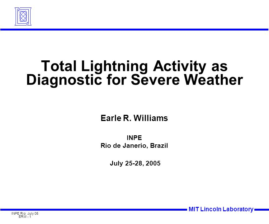 MIT Lincoln Laboratory INPE Rio July 05 ERW - 2 Outline Experience with Thunderstorm Microbursts (Alabama, Florida; 1980s) Experience with Severe Weather (Florida; 1990s) Lightning and Severe Weather over the Continental U.S.
