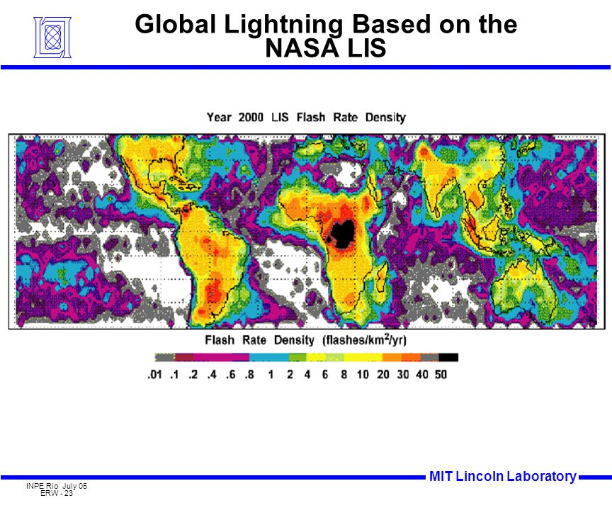 MIT Lincoln Laboratory INPE Rio July 05 ERW - 23 Global Lightning Based on the NASA LIS