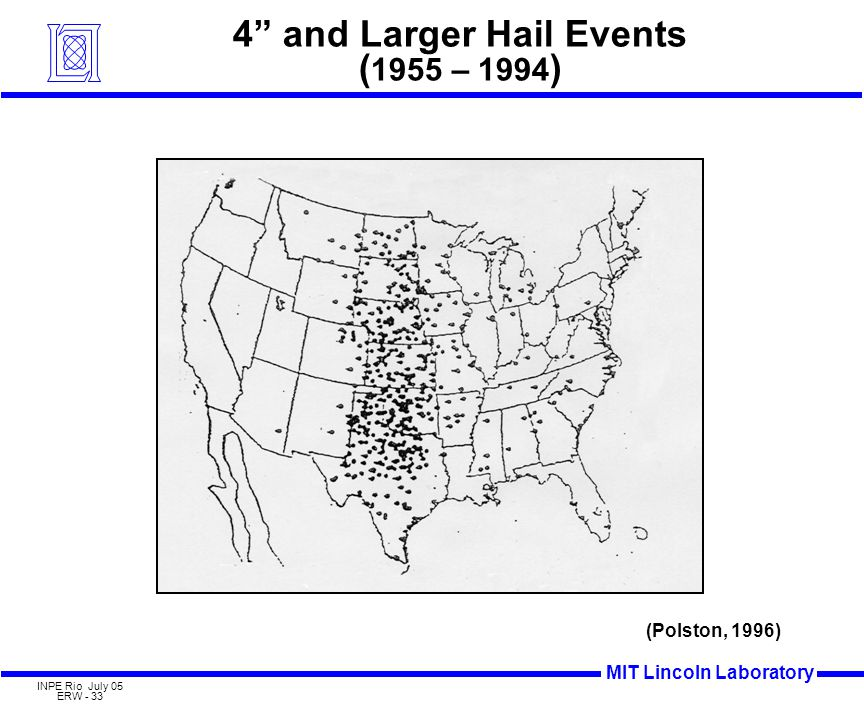 MIT Lincoln Laboratory INPE Rio July 05 ERW - 33 4 and Larger Hail Events ( 1955 – 1994 ) (Polston, 1996)