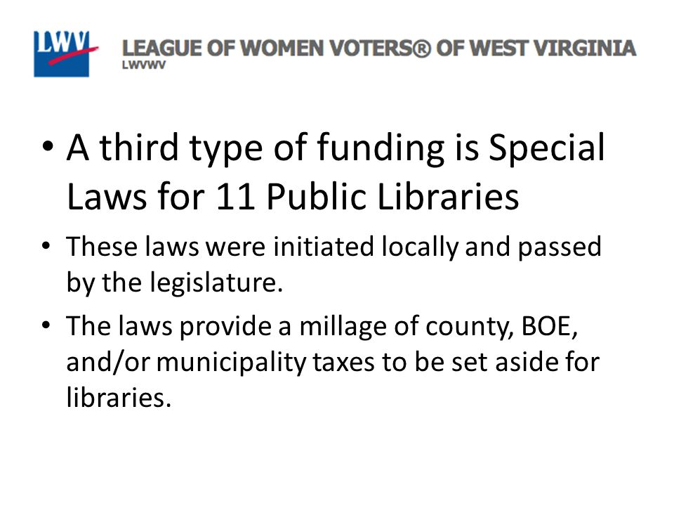 A third type of funding is Special Laws for 11 Public Libraries These laws were initiated locally and passed by the legislature.