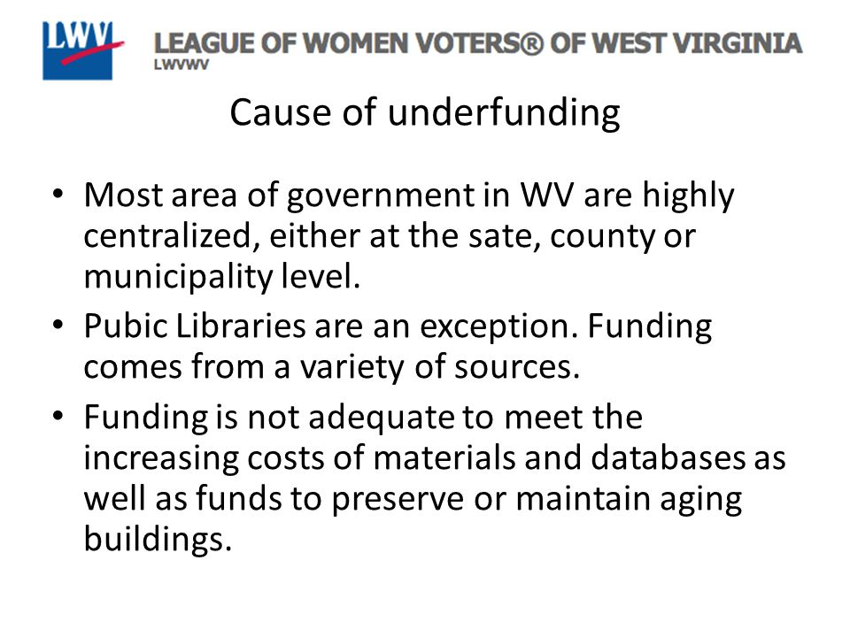 Cause of underfunding Most area of government in WV are highly centralized, either at the sate, county or municipality level.