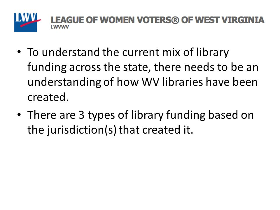 To understand the current mix of library funding across the state, there needs to be an understanding of how WV libraries have been created.