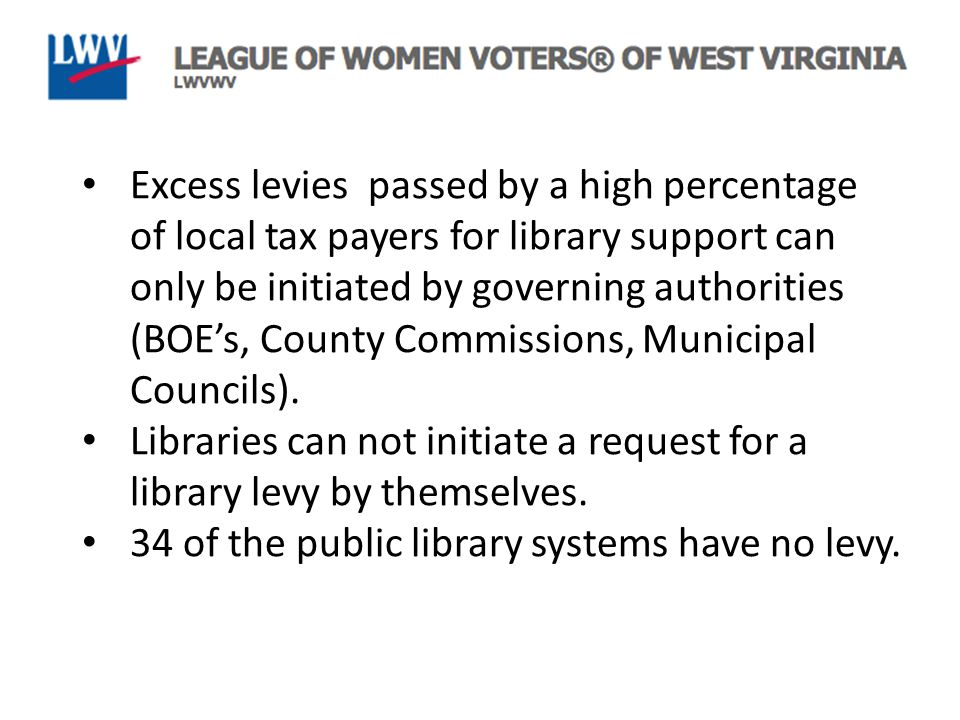 Excess levies passed by a high percentage of local tax payers for library support can only be initiated by governing authorities (BOE's, County Commissions, Municipal Councils).