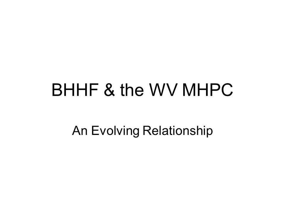 BHHF & the WV MHPC An Evolving Relationship