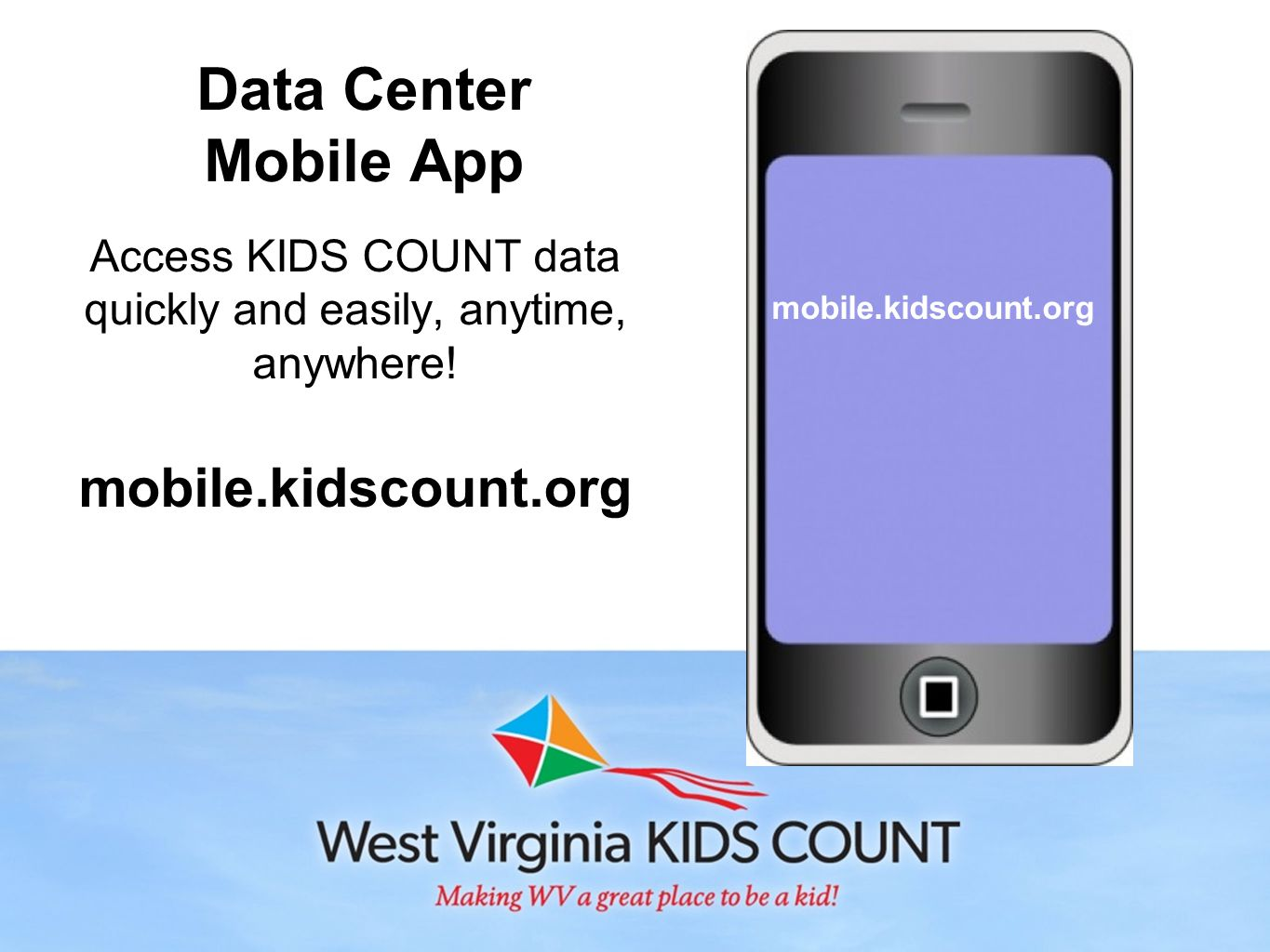 Data Center Mobile App Access KIDS COUNT data quickly and easily, anytime, anywhere! mobile.kidscount.org