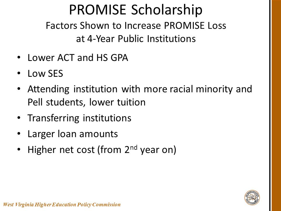 PROMISE Scholarship Factors Shown to Increase PROMISE Loss at 4-Year Public Institutions Lower ACT and HS GPA Low SES Attending institution with more