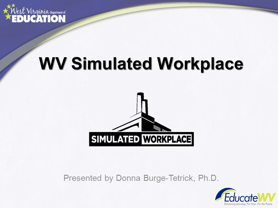 WV Simulated Workplace Presented by Donna Burge-Tetrick, Ph.D.