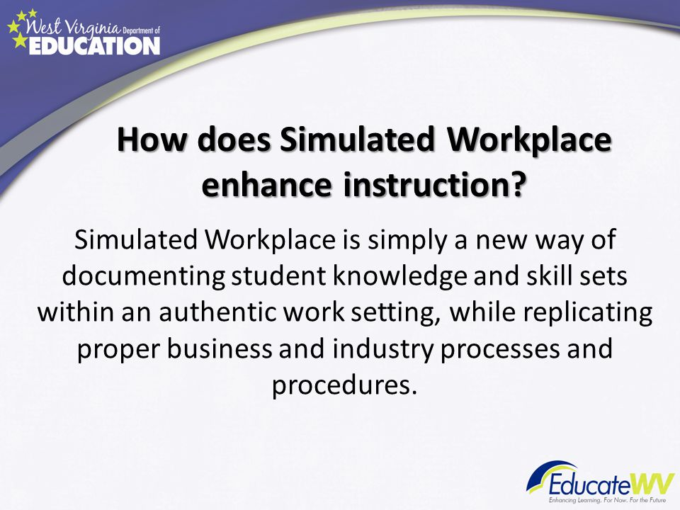 Simulated Workplace is simply a new way of documenting student knowledge and skill sets within an authentic work setting, while replicating proper business and industry processes and procedures.
