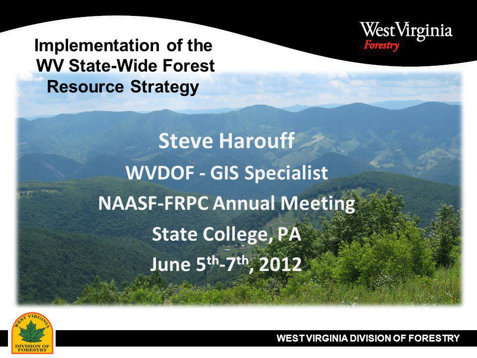 WEST VIRGINIA DIVISION OF FORESTRY Implementation of the WV State-Wide Forest Resource Strategy The WV DOF is implementing the State Forest Resource Strategy, now known as the Forest Action Plan (FAP), in many ways.
