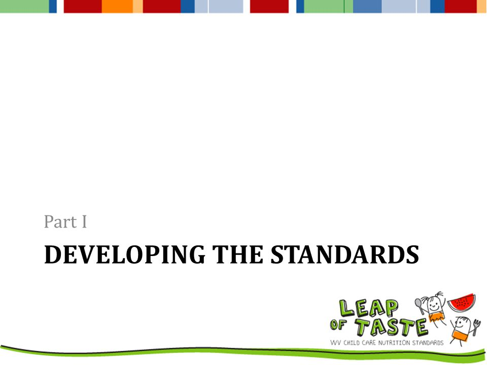 DEVELOPING THE STANDARDS Part I