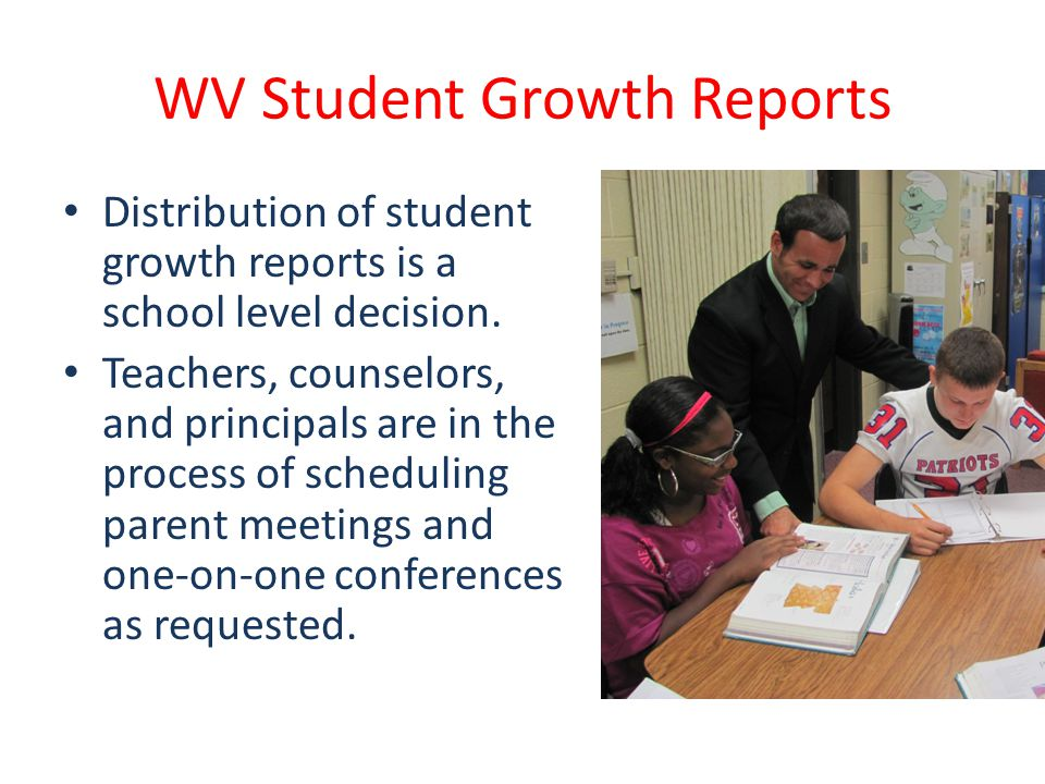 WV Student Growth Reports Distribution of student growth reports is a school level decision.