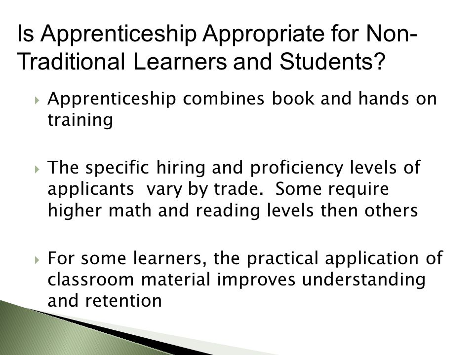  Apprenticeship combines book and hands on training  The specific hiring and proficiency levels of applicants vary by trade.