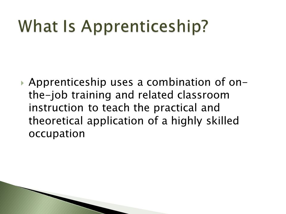  Employer based apprenticeships  Employer Association Apprenticeships  Joint Labor/Management programs (typically Union based)
