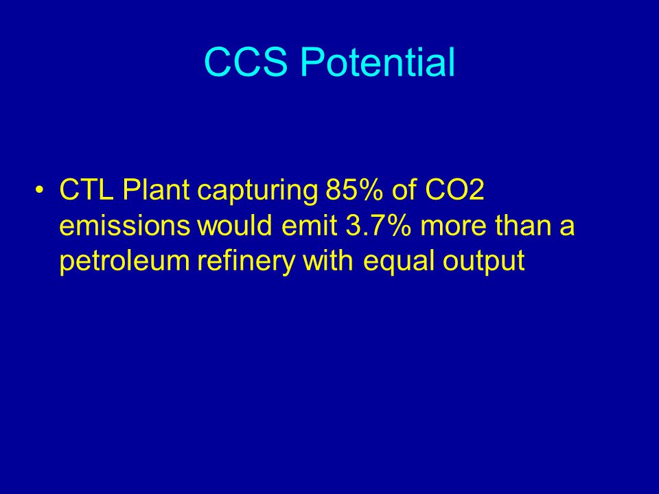 CCS Potential CTL Plant capturing 85% of CO2 emissions would emit 3.7% more than a petroleum refinery with equal output
