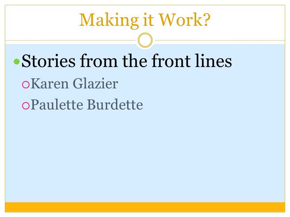 Making it Work? Stories from the front lines  Karen Glazier  Paulette Burdette