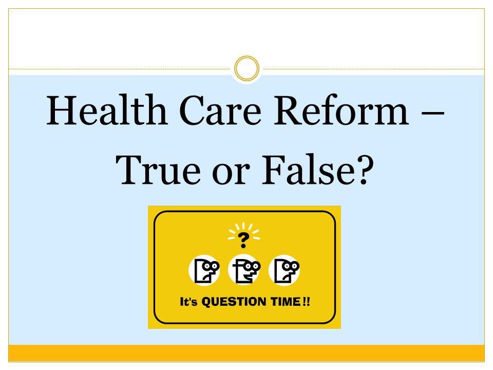 Health Care Reform – True or False